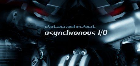 Datacrashrobot – Asynchronous I/O / Crazy Language
