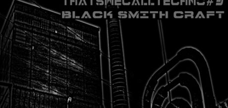 Thatswecalltechno#3 – Black Smith Craft