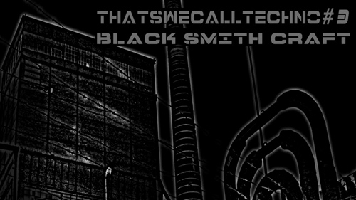 Thatswecalltechno#3 – Black Smith Craft | Darkfloor