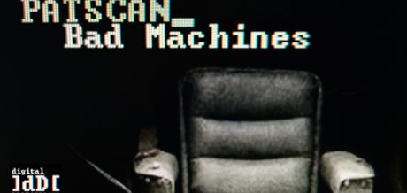 Patscan's 'Bad Machines' / Digital Distortions