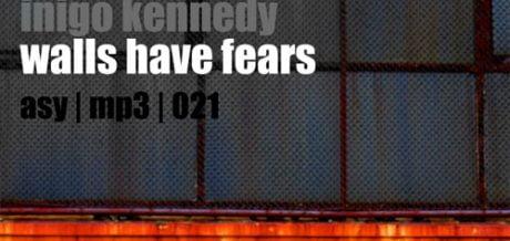 Inigo Kennedy - Walls Have Fears / Asymmetric
