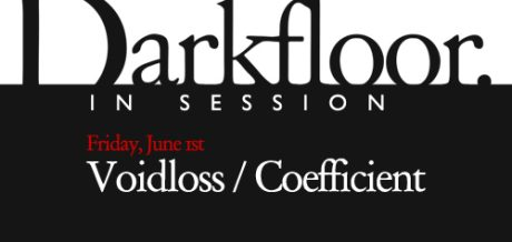 Friday June 1st: the Darkfloor Live event series begins in London with special guests: Voidloss and Coefficient