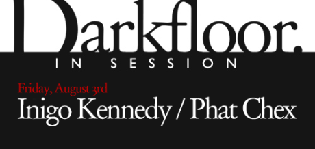 TONIGHT / Darkfloor Live presents Inigo Kennedy + Phat Chex (Distant EP label launch)
