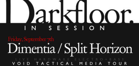 LDN FRI 07.09.12 / Darkfloor Live presents Dimentia + Split Horizon
