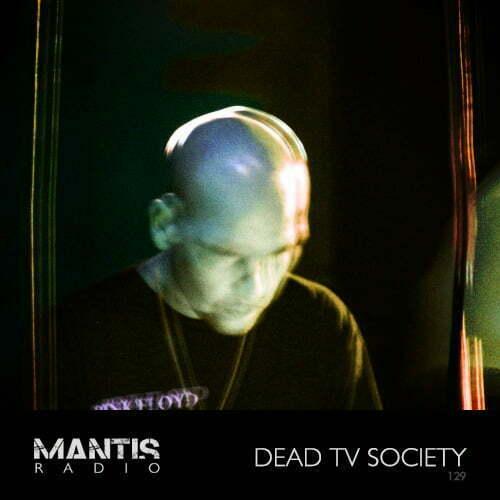 Mantis Radio 129 + Dead TV Society