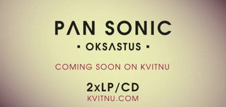 Pan Sonic have a new album 'Oksastus' forthcoming on Kvitnu