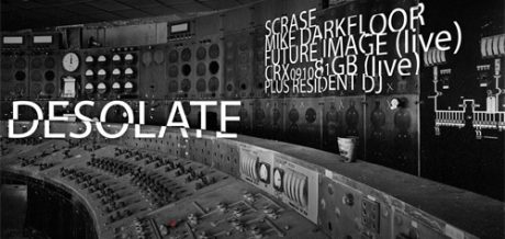Scrase, Darkfloor + CRX091081GB play Desolate London - Friday, Sept 5